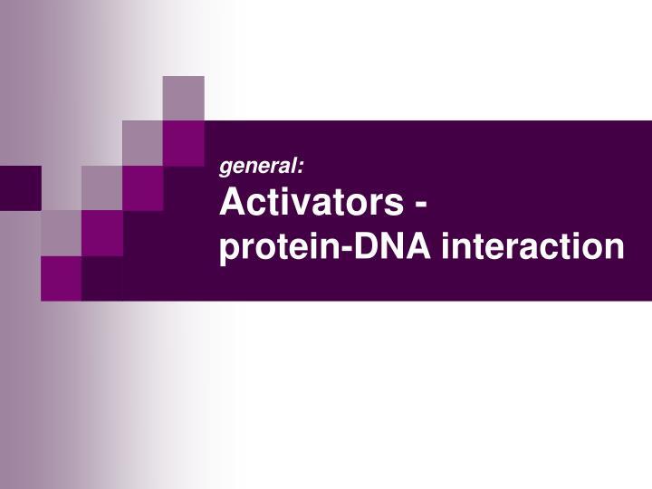 general activators protein dna interaction n.