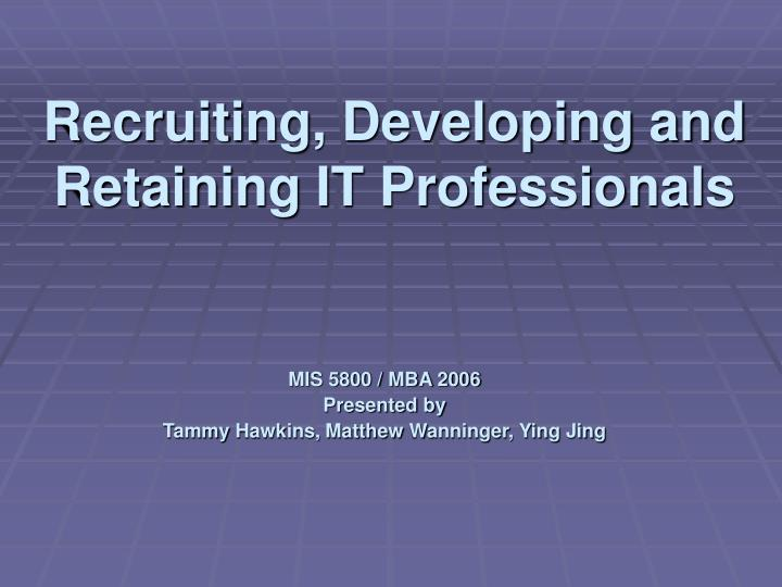 recruiting developing and retaining it professionals n.