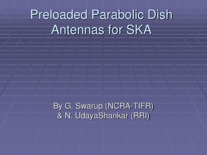 preloaded parabolic dish antennas for ska n.