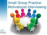 small group practice motivational interviewing