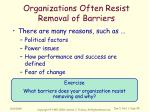organizations often resist removal of barriers