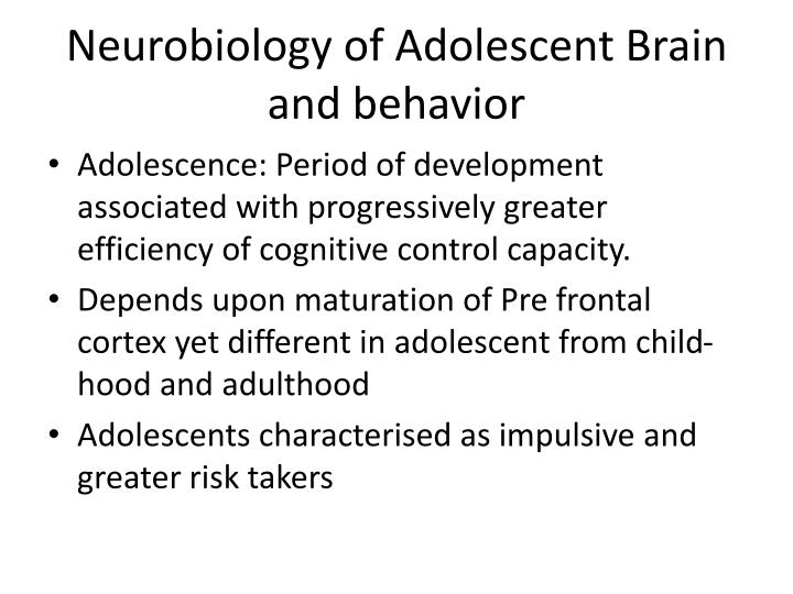 Neurobiology of Adolescent Brain and behavior
