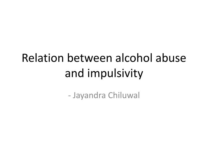 Relation between alcohol abuse and impulsivity