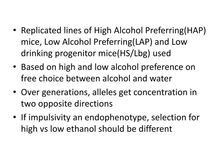 Replicated lines of High Alcohol Preferring(HAP) mice, Low Alcohol Preferring(LAP) and Low drinking progenitor mice(HS/Lbg) used