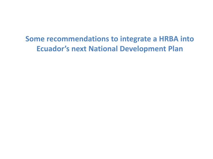Some recommendations to integrate a HRBA into Ecuador's next National Development Plan