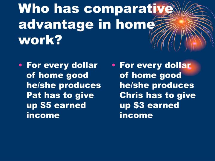 For every dollar of home good he/she produces Pat has to give up $5 earned income