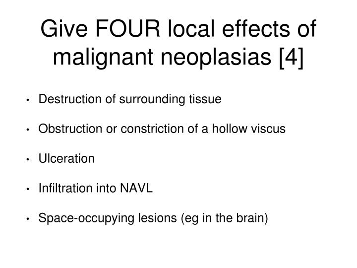 Give FOUR local effects of malignant neoplasias [4]