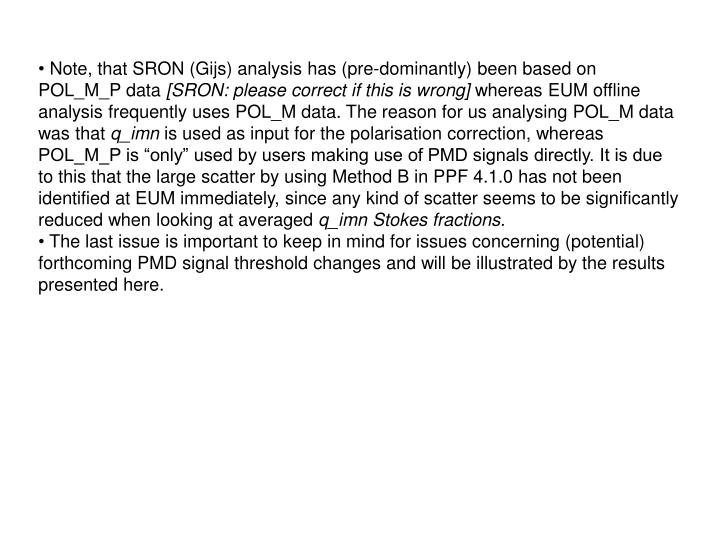 Note, that SRON (Gijs) analysis has (pre-dominantly) been based on POL_M_P data