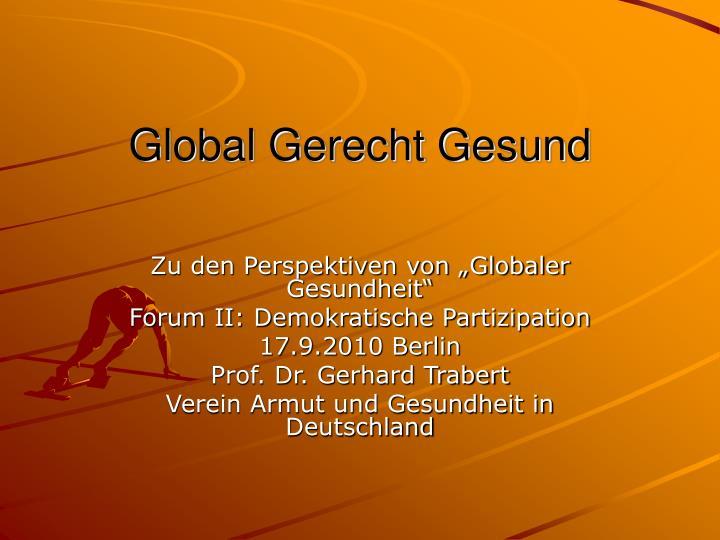 Global gerecht gesund