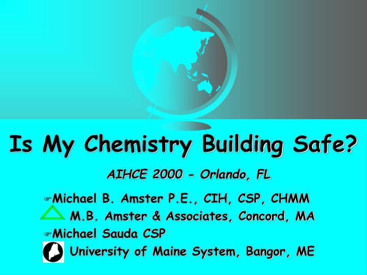 is my chemistry building safe aihce 2000 orlando fl n.