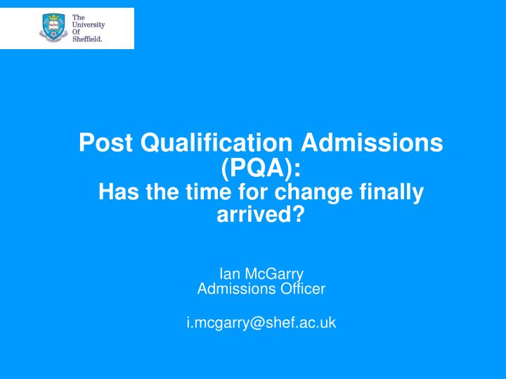 post qualification admissions pqa has the time for change finally arrived