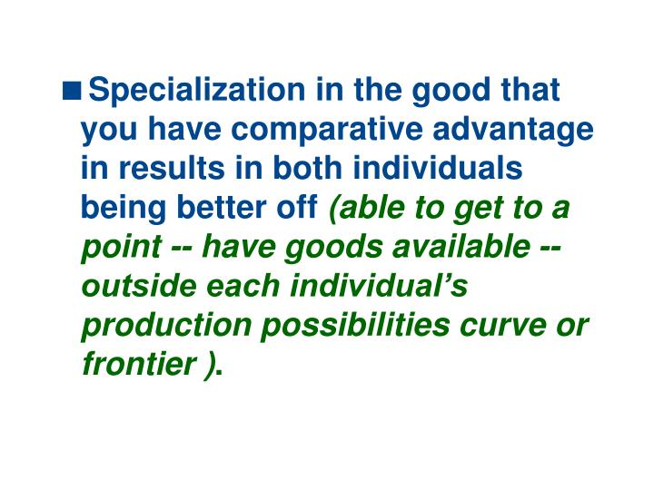 Specialization in the good that you have comparative advantage in results in both individuals being better off