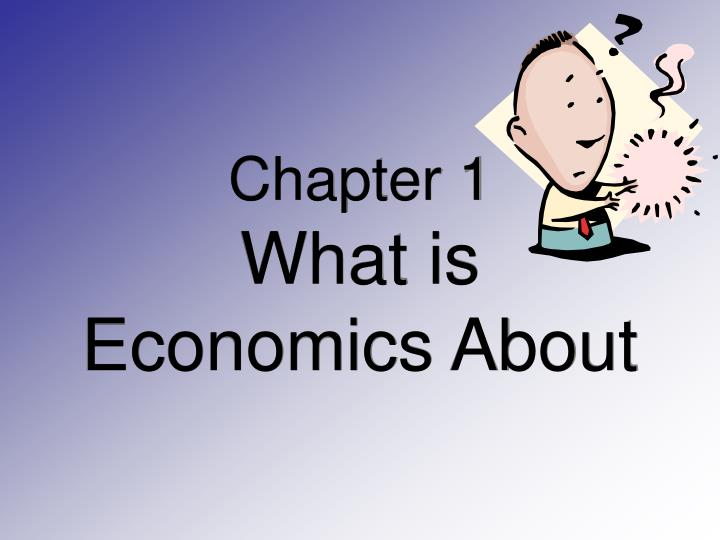 chapter 1 what is economics about n.