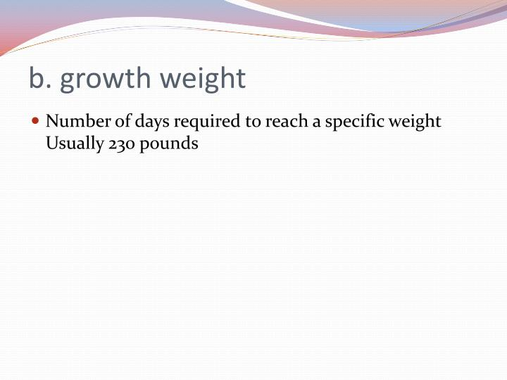 b. growth weight