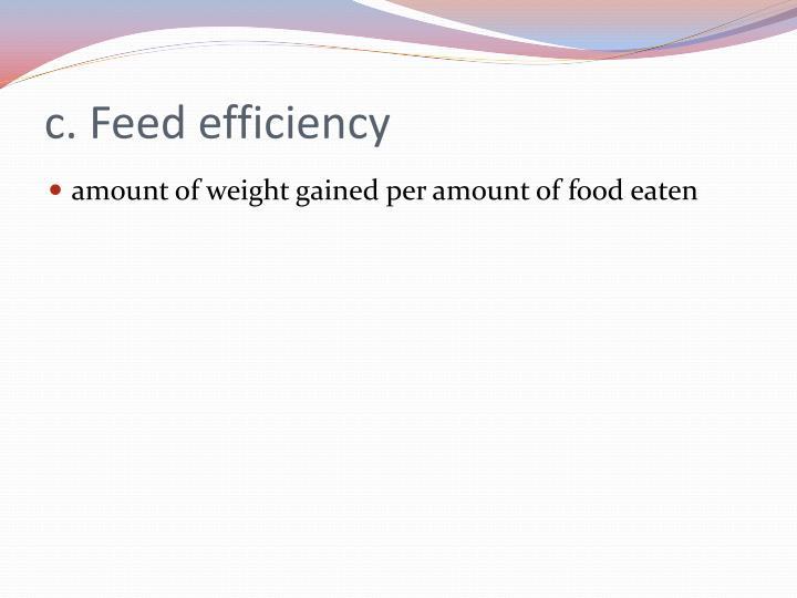 c. Feed efficiency