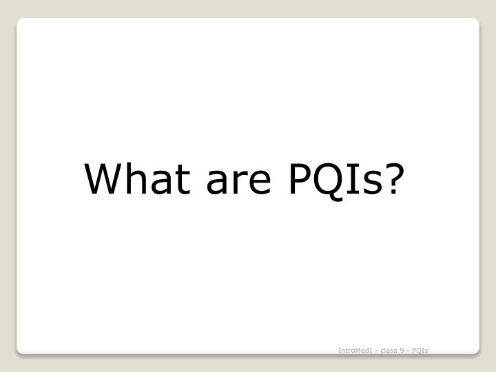 What are PQIs?