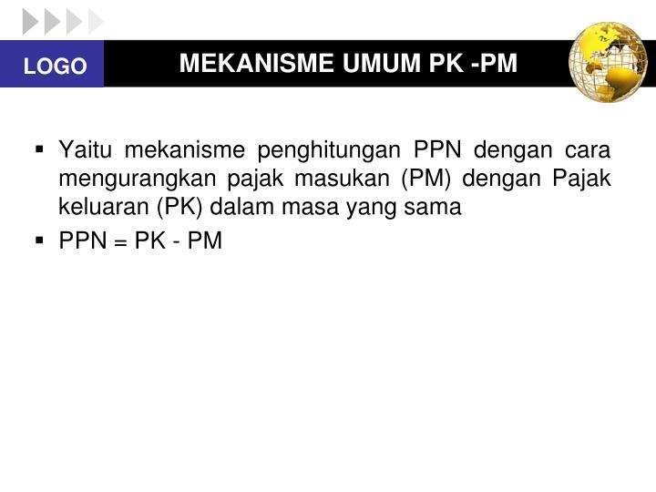 MEKANISME UMUM PK -PM