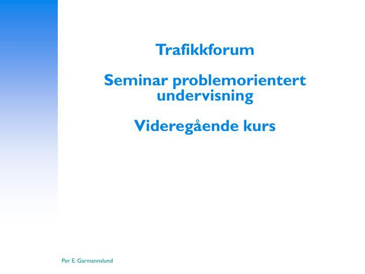 trafikkforum seminar problemorientert undervisning videreg ende kurs