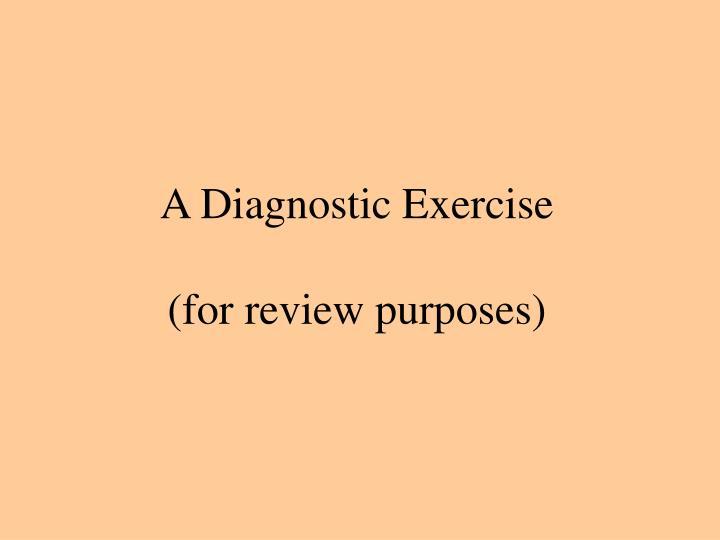 A Diagnostic Exercise