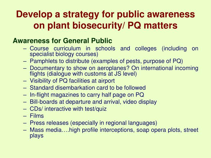 Develop a strategy for public awareness on plant biosecurity/ PQ matters
