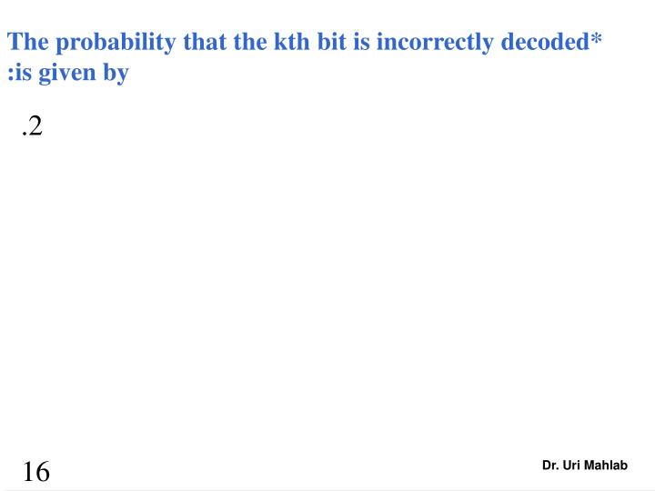 The probability that the kth bit is incorrectly decoded*