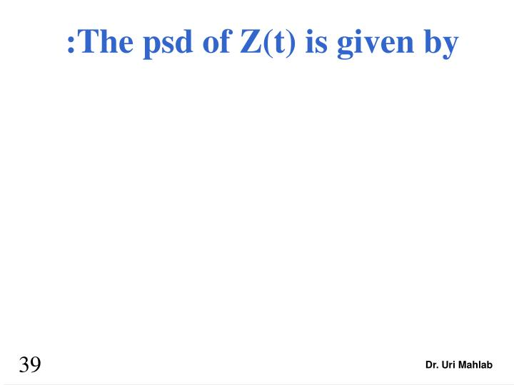 :The psd of Z(t) is given by