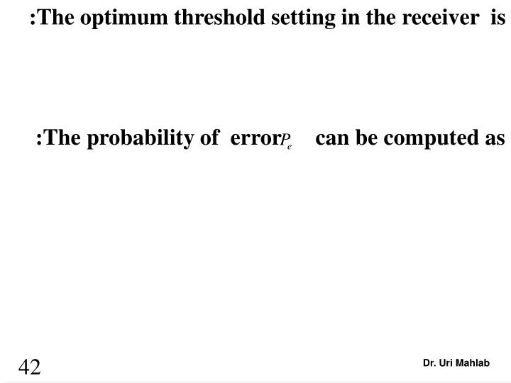 :The optimum threshold setting in the receiver  is