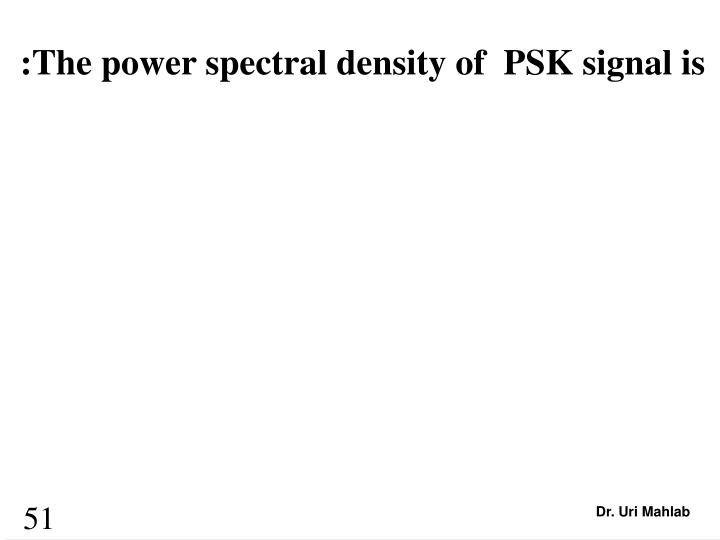 :The power spectral density of  PSK signal is