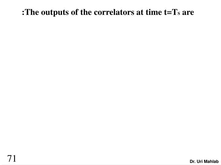 :The outputs of the correlators at time t=T