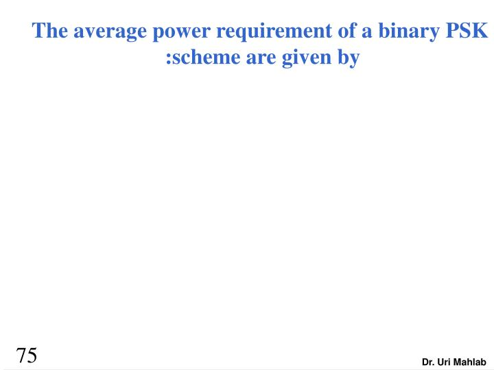 The average power requirement of a binary PSK
