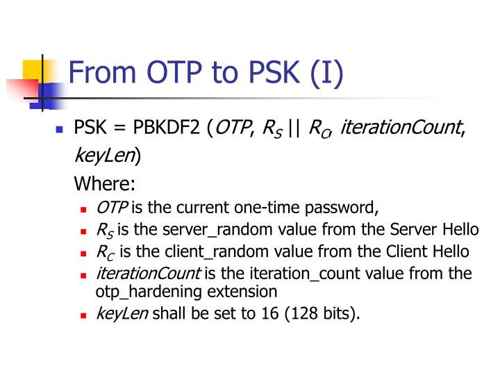 From OTP to PSK (I)