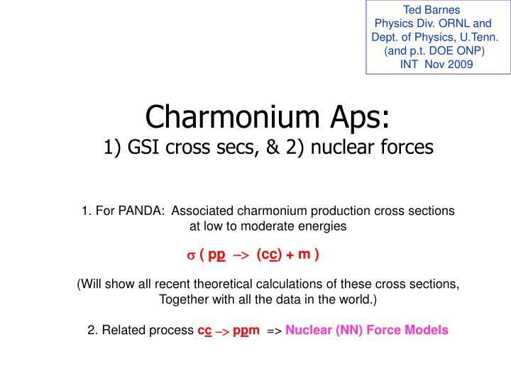 charmonium aps 1 gsi cross secs 2 nuclear forces