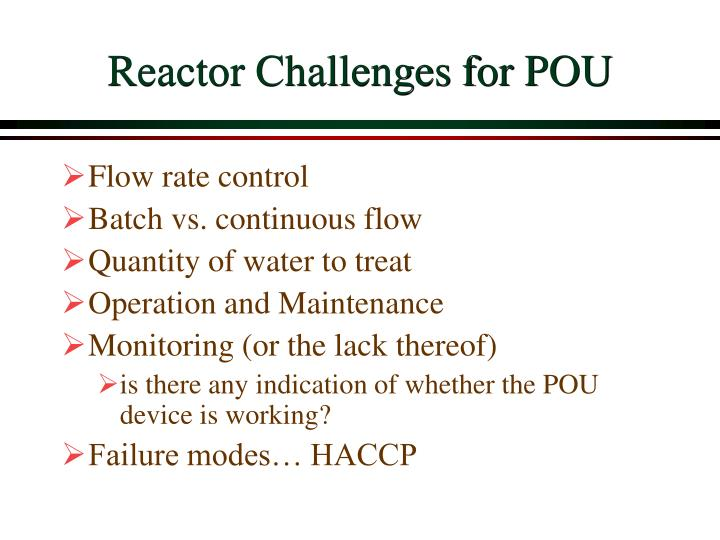 Reactor Challenges for POU