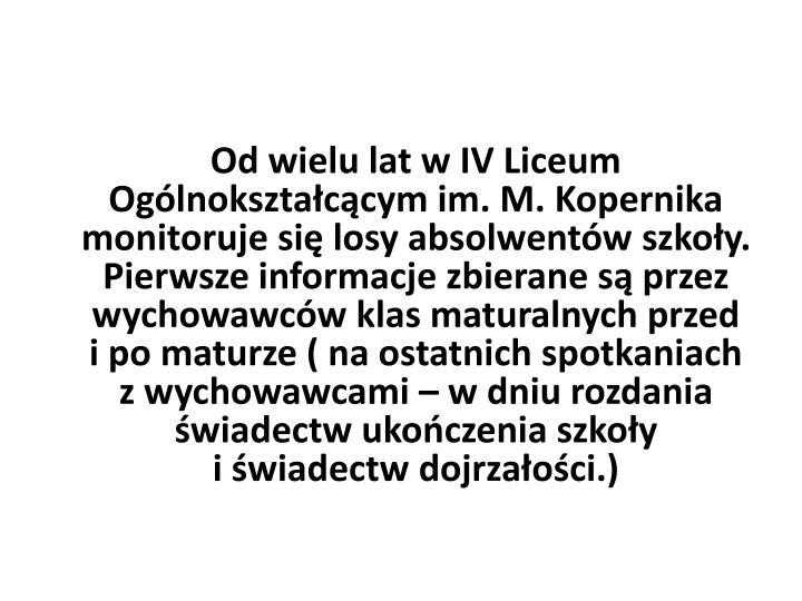 Od wielu lat w IV Liceum Ogólnokształcącym im. M. Kopernika monitoruje się losy absolwentów szk...