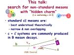 this talk search for non standard mesons with hidden charm