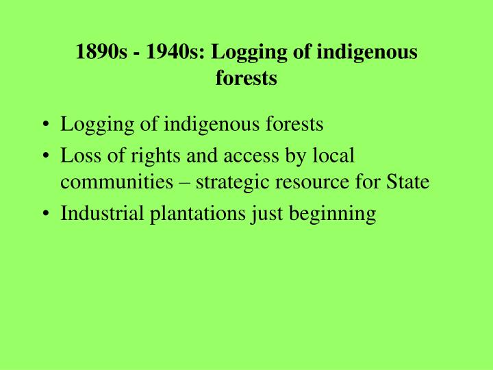 1890s - 1940s: Logging of indigenous forests