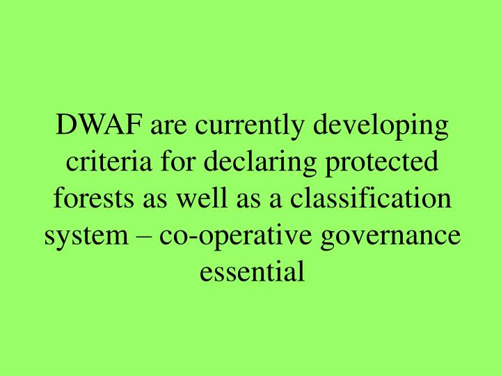 DWAF are currently developing criteria for declaring protected forests as well as a classification system – co-operative governance essential