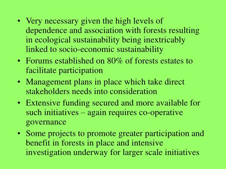 Very necessary given the high levels of dependence and association with forests resulting in ecological sustainability being inextricably linked to socio-economic sustainability