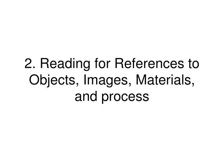 2. Reading for References to Objects, Images, Materials, and process