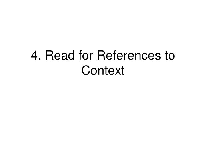4. Read for References to Context