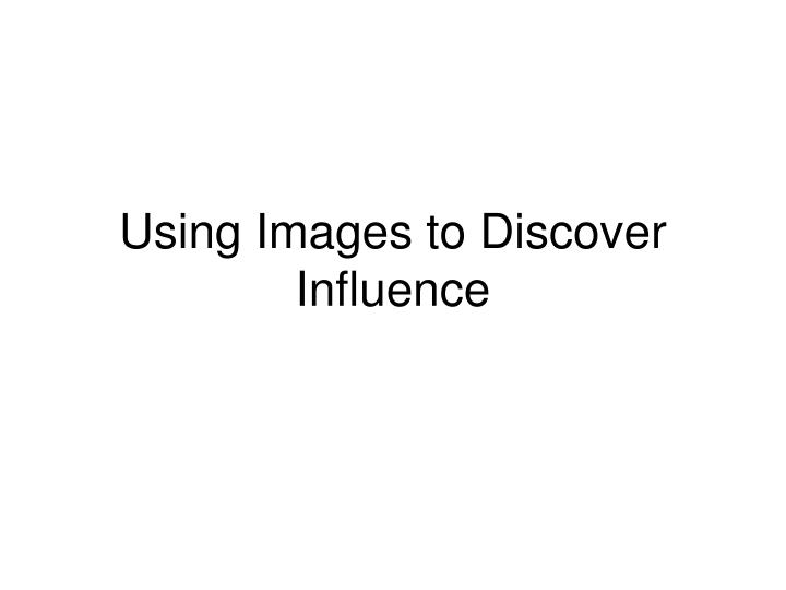Using Images to Discover Influence