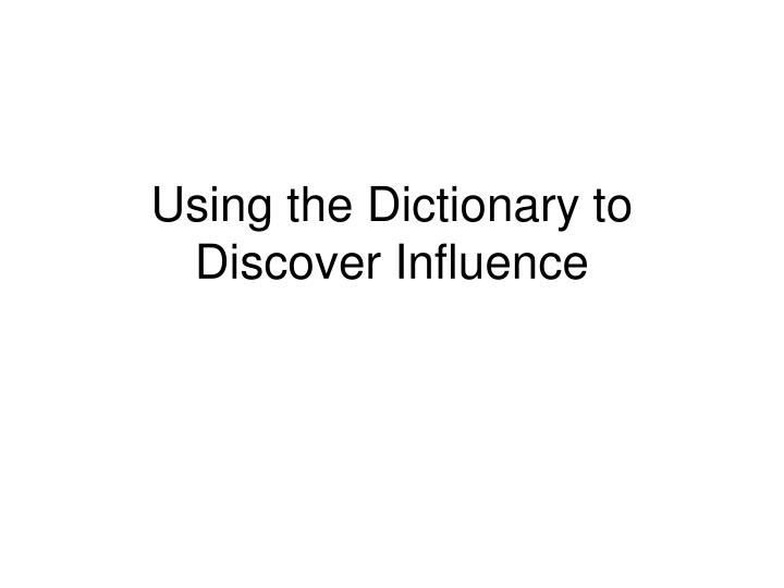 Using the Dictionary to Discover Influence