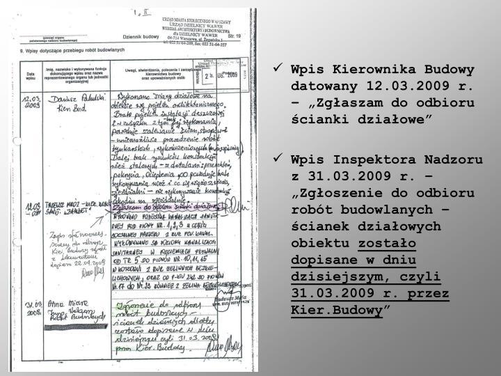 """Wpis Kierownika Budowy datowany 12.03.2009 r. – """"Zgłaszam do odbioru ścianki działowe"""""""