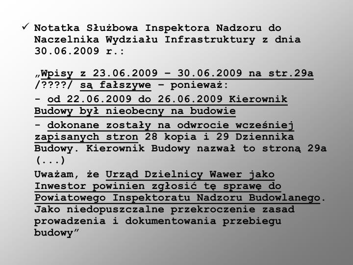 Notatka Służbowa Inspektora Nadzoru do Naczelnika Wydziału Infrastruktury z dnia 30.06.2009 r.: