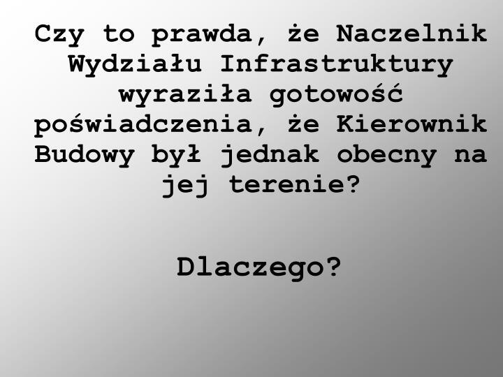 Czy to prawda, że Naczelnik Wydziału Infrastruktury wyraziła gotowość poświadczenia, że Kierownik Budowy był jednak obecny na jej terenie?