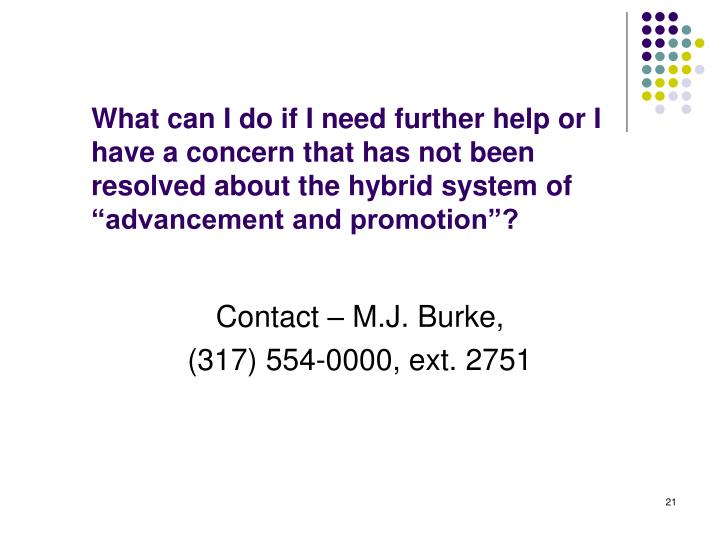 """What can I do if I need further help or I have a concern that has not been resolved about the hybrid system of """"advancement and promotion""""?"""