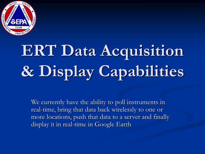 ERT Data Acquisition & Display Capabilities
