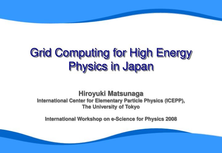 Grid computing for high energy physics in japan