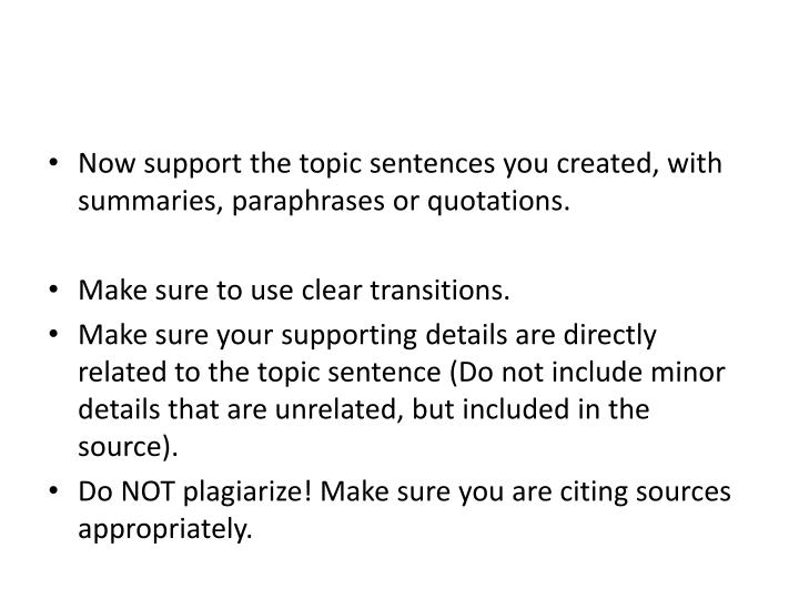 Now support the topic sentences you created, with summaries, paraphrases or quotations.