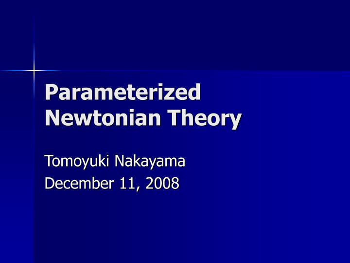 Parameterized newtonian theory